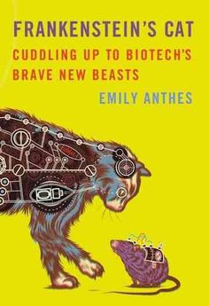 """Frankenstein's Cat (Scientific American / Farrar, Straus & Giroux), Emily Anthes  Anthes speaks of her fascinating research on genetically modified animals...  Goats or cows are the main animals used, and scientists can actually put genes into these animals that allow them to make human medicine in their milk. So you then take milk of, say, a genetically modified goat, and you process the milk and suddenly you get some valuable human protein that can be used to treat all sorts of diseases."""""""