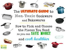 The ULTIMATE Guide to Non-toxic Cookware and Bakeware! Has everything you need, and helps you decide which pieces to choose so you can save money!