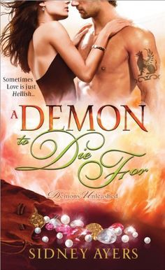 A Demon to Die For by Sidney Ayers   |  Publication Date: February 1, 2013   |  Urban Fantasy #paranormal