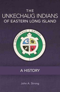 The Unkechaug Indians of Eastern Long Island: A History by John A. Stong