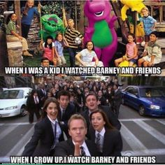 I didn't watch Barney as a kid, but I watch How I Met Your Mother now. :)