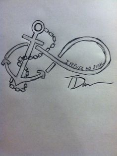 I took the ideas I wanted and made my own. Infinity tattoo with an anchor and 'I refuse to sink.'