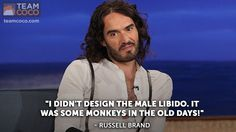 """I didn't design the male libido. It was some monkeys in the old days!"" - Russell Brand"