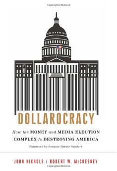 Dollarocracy: How the Money and Media Election Complex is Destroying America by John Nichols