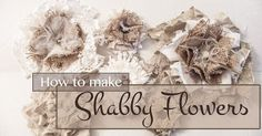 How to make the beautiful shabby flowers everyone loves.