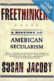 Freethinkers: A History of American Secularism: by Susan Jacoby. Lehman College - Stacks - BL2760 .J33 2005