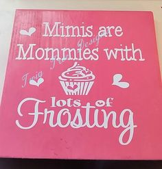 Mimis are Mommies with Frosting !