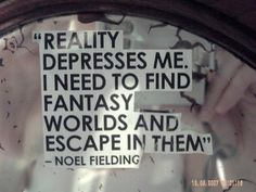 escaping reality quotes, read books, happyness quotes, fantasy quotes, noel fielding quotes