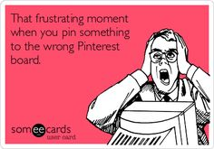 That frustrating moment when you pin something to the wrong Pinterest board! #funny #someecards #humor #sotrue