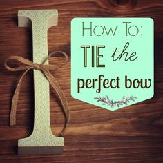 How To Tie The Perfect Bow | The Wood Connection Blog