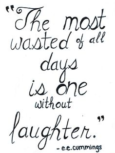 Laugh each and every day :)