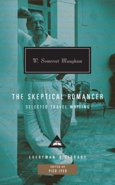 The Skeptical Romancer, Selected Travel Writing by W. Somerset Maugham - the original inspiration