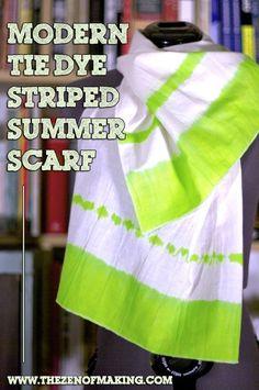 Tutorial: Modern Tie Dye Striped Summer Scarf | The Zen of Making