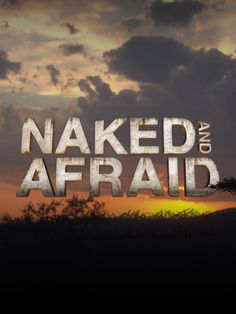 Naked and Afraid - I would love to do this! But I'd only survive if my husband was my partner. :)
