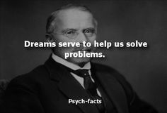 Dreams serve to help us solve problems.
