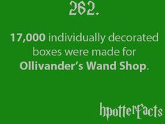 Harry Potter Facts #262:    17,000 individually decorated boxes were made for Ollivander's Wand Shop.