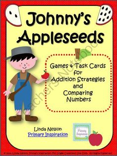 Addition Strategies and Comparing Numbers ~ Johnnys Appleseeds from Linda Nelson on TeachersNotebook.com -  (18 pages)  - Johnny Appleseed fun with this set of games and task cards for identifying addition strategies and comparing numbers!