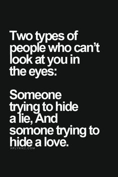 Two types of people who can't look at you in the eyes..