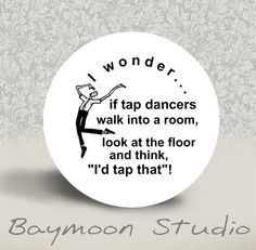 I wonder if tap dancers walk into a room look at by BAYMOONSTUDIO, $2.00