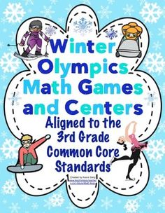 Winter Olympics Math Games and Centers - 3rd Grade Let the games begin! Your students will have a blast with these Common Core aligned math games. These games encompass many levels so they are great for differentiated instruction. Also available for 4th and 5th grade! $