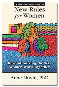 New Rules for Women: Revolutionizing the Way Women Work Together by Anne Litwin