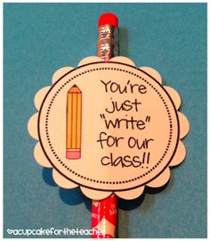 Back to School gift for students - You're just 'write' for our class!! Oooo wouldn't mechanical pencils or gel pens (are those still cool?) e a goo substitute for the normal pencil!! pencil, new students, gift ideas, 1st day, teacher, organization ideas, classroom organization, back to school, student gifts