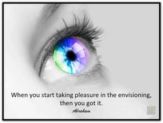 When you start taking pleasure in the envisioning, then you got it. Abraham-Hicks Quotes (AHQ2623) #visionary