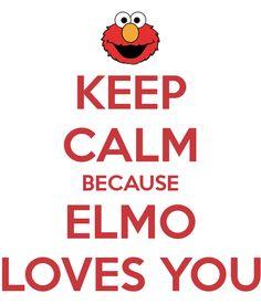 Remember, Elmo loves you!