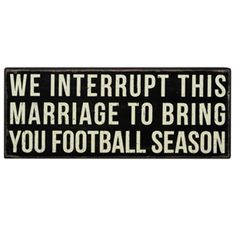 "iThe Message:  We interrupt this marriage to bring you football season.ibrbrliDimensions: 15""w x 1.75""d x 6""hlibrbrThis line features products that have been hand crafted. Small diff..."