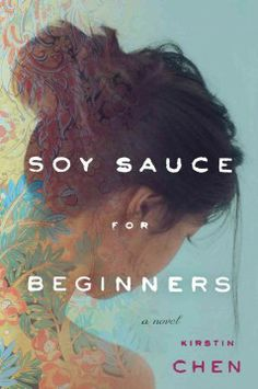 Soy sauce for beginners by Kirstin Chen.  Click the cover image to check out or request the literary fiction kindle.
