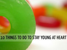 10 Things to Do to Feel Young at Heart