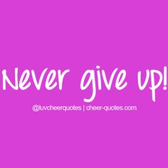 Never give up pick your self up when your down cheer up when your sad and live life to the fullest be who you are <3 !!