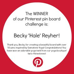 We are excited to announce the WINNER of our Pinterest pin board challenge! Thank you, Becky 'Hale' Reyher, for a beautiful board inspired by Samatone Yoga! You have won an adorable tank from our yoga boutique (w/o rhinestones). Thank you to everyone who created boards! We love them all!
