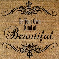 Everyone is their own kind of beautiful