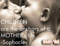"Children are the anchors of a mother's life."" ~Sophocles #quote"