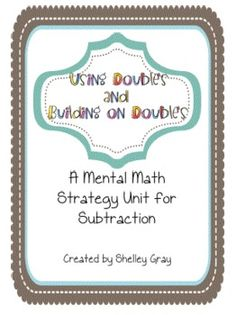 Using and Building on Doubles: a Mental Math Strategy Unit for Subtraction(not free)