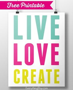 Free Printable–Live Love Create - download it at EverythingEtsy.com #diy #printable