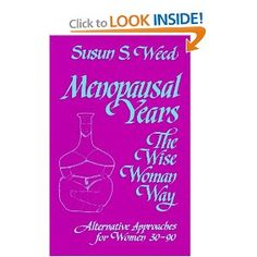 "Menopausal Years – The Wise Woman Way by Susun S. Weed ""empowering and illuminating"""