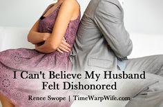 I Can't Believe My Husband Felt Dishonored