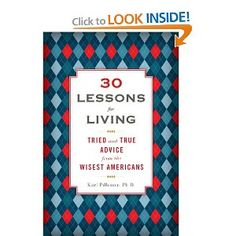 """""""30 Lessons for Living: Tried and True Advice from the Wisest Americans"""" by Karl Pillemer"""