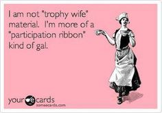 Haha - Not a trophy wife!