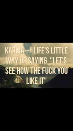 Karma...I sure hope I am right about this..