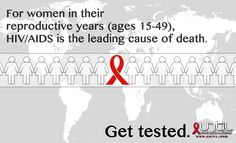 For women in their reproductive years (ages 15-49), HIV/AIDS is the leading cause of death. Get tested.