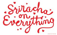 Sriracha on Everything typography. (By Jessica Hische, via Friends of Type)