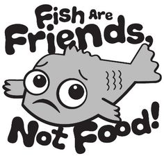 Stop eating fish on pinterest fish leaflets and stop eating for Fish are friends not food