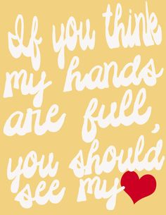 If you think my hands are full...