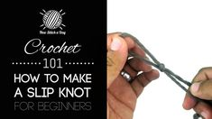 Crochet 101: How to Make a Slip Knot for Beginners
