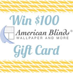 Wanna Win? Our Style Scout, Michele Stoll is giving away a $100 American Blinds and Wallpaper gift card!
