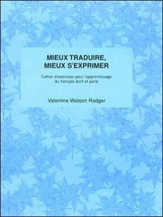 Mieux traduire, mieux s'exprimer [ressource ©♭lectronique] : cahier d'exercices pour l'apprentissage du fran©ʹais ©♭crit et parl©♭ / Valentine Watson Rodger.
