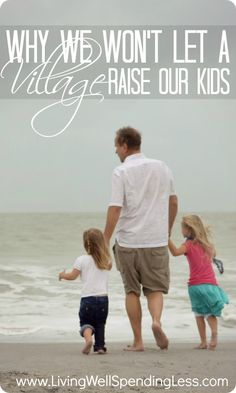 Why We Won't Let a Village Raise Our Kids--a must read article for every concerned parent about taking personal responsibility for our children.